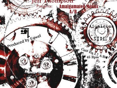 "Jeff Thompson Presents : Amalgamated Metals A/B - 7"" Vinyl Release. main photo"