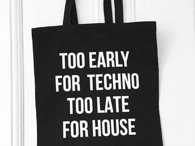 "Bag ""Too Early for Techno Too Late for House"" main photo"