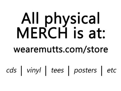 PHYSICAL MERCH IS AT: wearemutts.com/store main photo