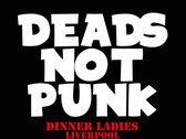 Dinner Ladies 'Dead's Not Punk' T.Shirt photo