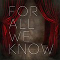 For All We Know image