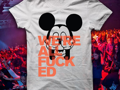 We Are All Fucked, Rave, T-Shirt, White main photo
