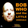 Bob Who and The Little Criminals image