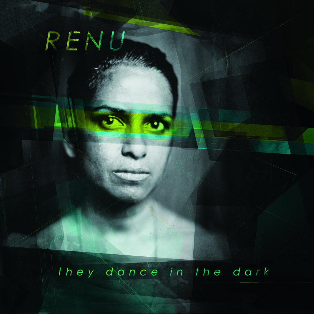 They dance in the dark | renu.