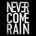 Never Come Rain image