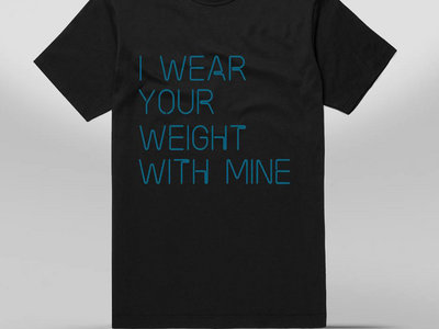 I Wear your Weight with Mine, EarthPositive® T-Shirt : Pre-Order main photo