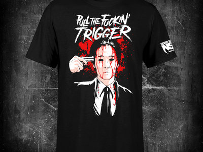 """Pull The Fuckin Trigger"" T-Shirt (Front and Sleeve) main photo"