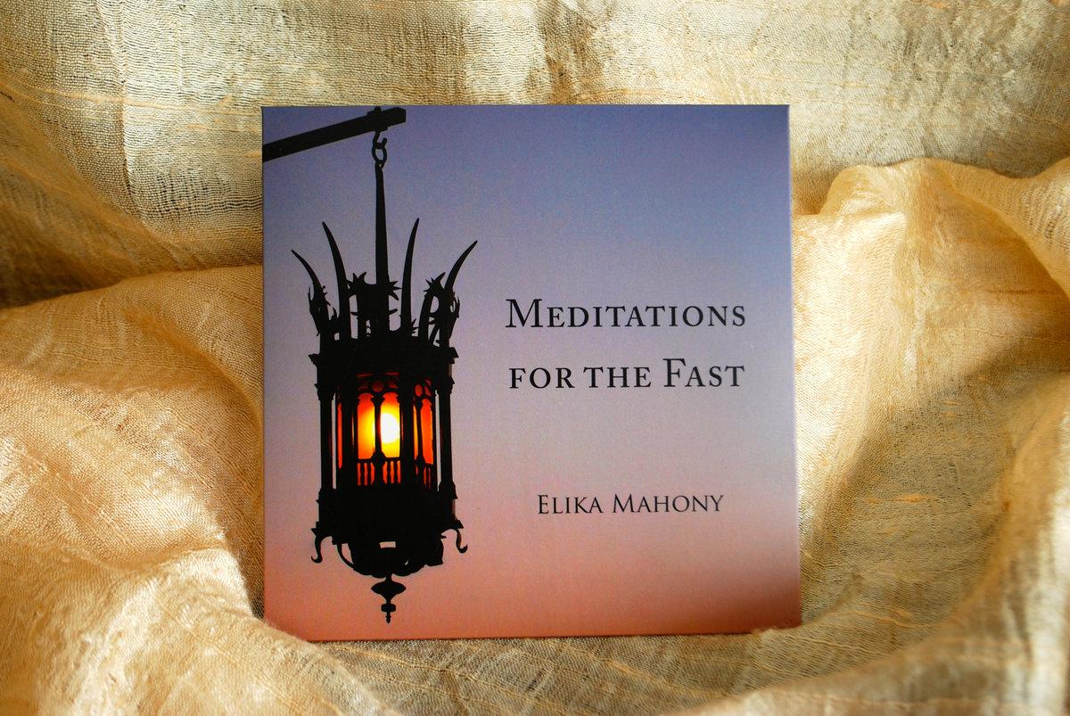 Meditations for the Fast | Elika Mahony