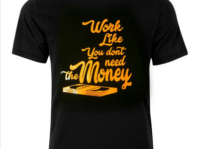 Work Like you dont need the Money main photo