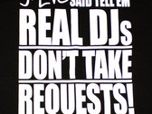 REAL DJs DON'T TAKE REQUESTS T-Shirt photo