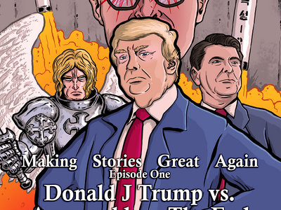 Making Stories Great Again Episode One Donald J Trump vs Armageddon: The End of the World: The Continuing Adventures of Donald J Trump main photo
