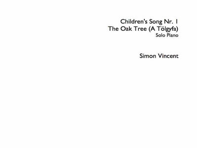 Simon Vincent: Children's Song Nr 1 - The Oak Tree (A Tölgyfa) (2015). Sheet Music PDF main photo