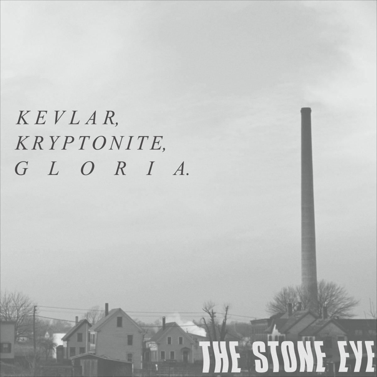 Kevlar, Kryptonite, Gloria   The Stone Eye
