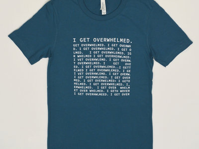 I Get Overwhelmed Deep Teal Tee main photo