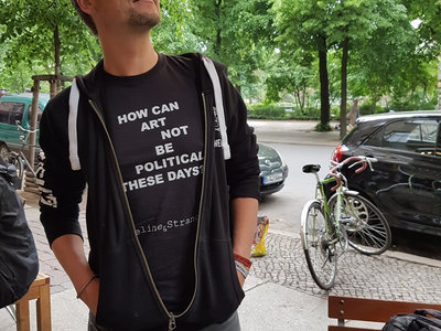 """T-Shirt """"How can Art not be political these days?"""" main photo"""