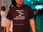 """T-Shirt """"How can Art not be political these days?"""" photo"""