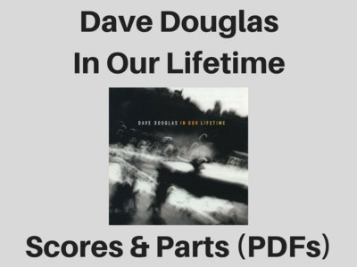 Dave Douglas | In Our Lifetime | Scores & Parts (PDF) main photo