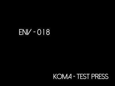 ENV018 - KOMA [TEST PRESS] (STRICTLY 1 PER CUSTOMER) main photo
