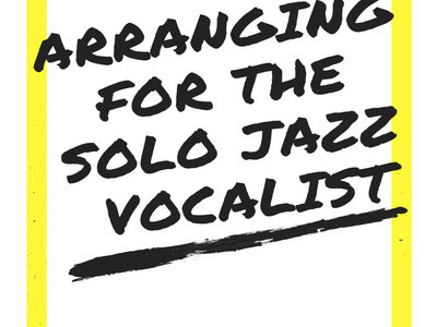 Arranging for the Solo Jazz Vocalist: A Workbook That Isn't Boring main photo