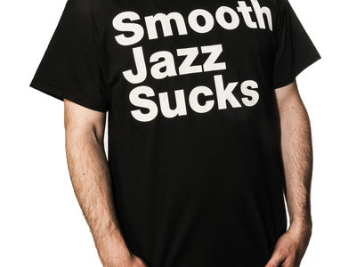 Smooth Jazz Sucks T-Shirt main photo