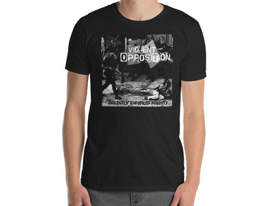 Violent Opposition - Violently Enforced Poverty T-Shirt main photo
