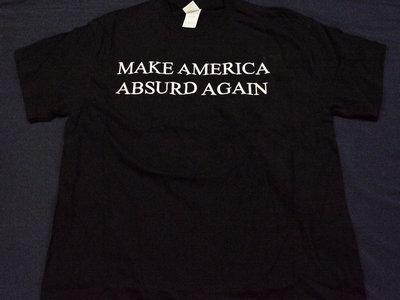 """""""Make America Absurd Again"""" T-Shirt main photo"""