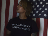 """""""Make America Absurd Again"""" T-Shirt photo"""