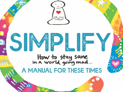 SIMPLIFY. How to stay sane in a world going mad. A manual for these times. main photo