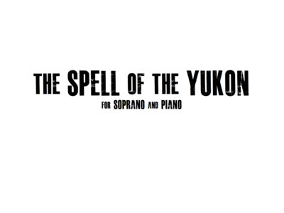 The Spell of the Yukon for Soprano and Piano main photo