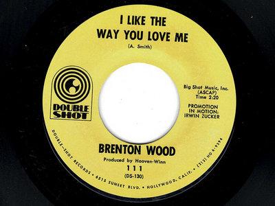 I LIKE THE WAY YOU LOVE ME / OOGUM BOOGUM - BRENTON WOOD main photo