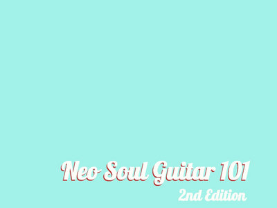 Neo Soul Guitar 101 - 2nd Edition main photo