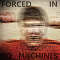 Forced In To Machines image