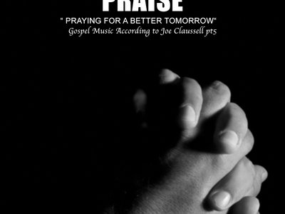 """Praise """" Praying for a Better Tomorrow """" - Gospel Music According to Joaquin Joe Claussell PT 5 - CD Release. Pre-Order Now! main photo"""