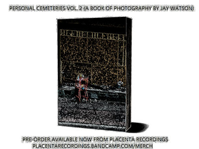 Personal Cemeteries Vol. 2 (A Book of Photography by Jay Watson) (Placenta Recordings #516 - 2019) main photo