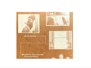 Limited Edition CD Martin Bartlett - Ankle On: Electronic & orchestral works (Arc Light Editions) main photo