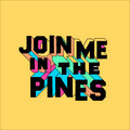Join Me in the Pines image