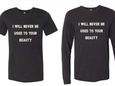 """""""I WILL NEVER BE USED TO YOUR BEAUTY"""" SHIRT main photo"""