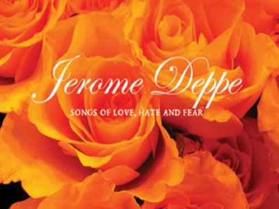 Jerome Deppe - Songs of Love, Hate and Fear (Disques de Lapin, 2012) main photo