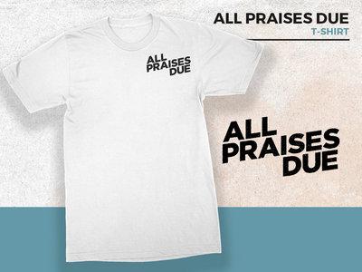 All Praises Due T-Shirt main photo