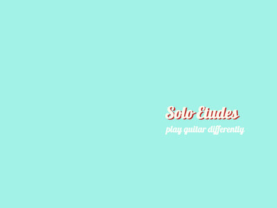 Solo Etudes - play guitar differently main photo