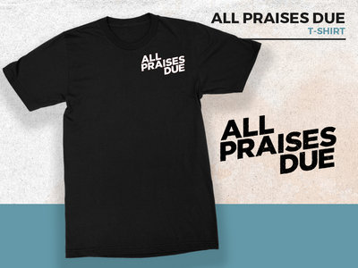 All Praises Due T-Shirt main photo