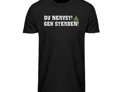 """T-Shirt """"Du nervst! Geh sterben!"""" main photo"""