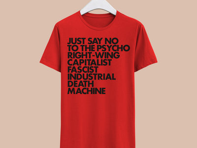 GNOD - Red T-shirt - JUST SAY NO TO THE PSYCHO RIGHT-WING CAPITALIST FASCIST INDUSTRIAL DEATH MACHINE main photo