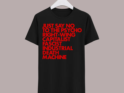 GNOD - Black T-shirt w Red Text - JUST SAY NO TO THE PSYCHO RIGHT-WING CAPITALIST FASCIST INDUSTRIAL DEATH MACHINE main photo