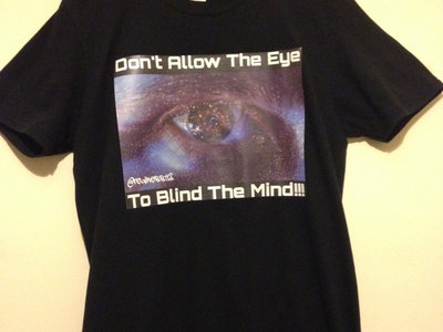 Don't Allow The Eye To Blind The Mind!! Truth T-Shirts!!! @realness112 #OpenYourEyes #Woke main photo