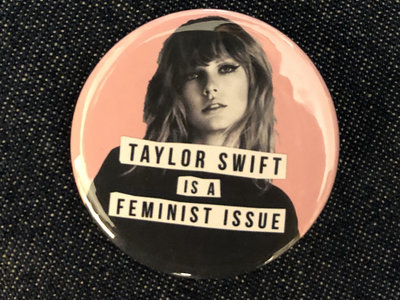 Taylor Swift Is A Feminist Issue badge main photo