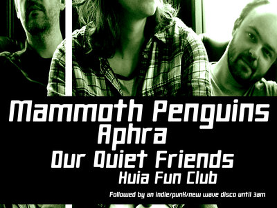 Mammoth Penguins, Aphra, Our Quiet Friends and Huia Fan Club main photo