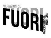 Variazioni su FUORI, by Francesco Michi & Mechi Cena photo