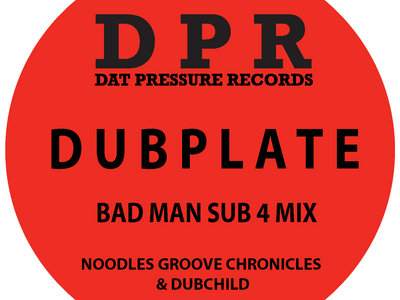 Groove Chronicles Bad Man (sub 4 mix) Vinyl Dubplate Exclusive To Bandcamp* main photo