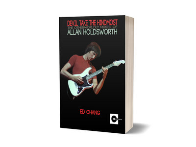 Devil Take The Hindmost: The Otherworldly Music of Allan Holdsworth - Ed Chang (book) main photo